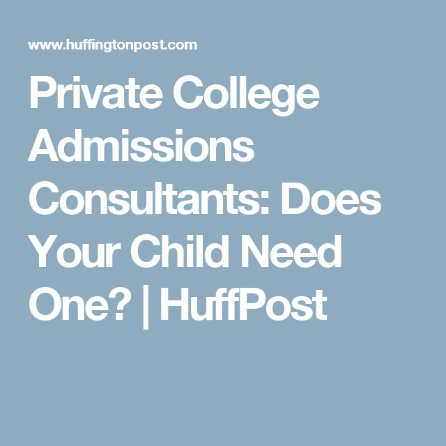 Private College Admissions Consultants: Does Your Child Need One? | HuffPost