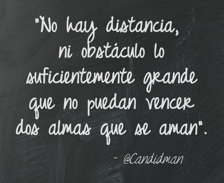 20151203 No hay distancia, ni obstáculo lo suficientemente grande que no puedan vencer dos almas que se aman - @Candidman
