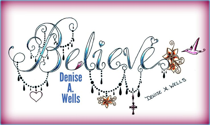 Believe tattoo design by Denise A. Wells   – Tattoo ideas