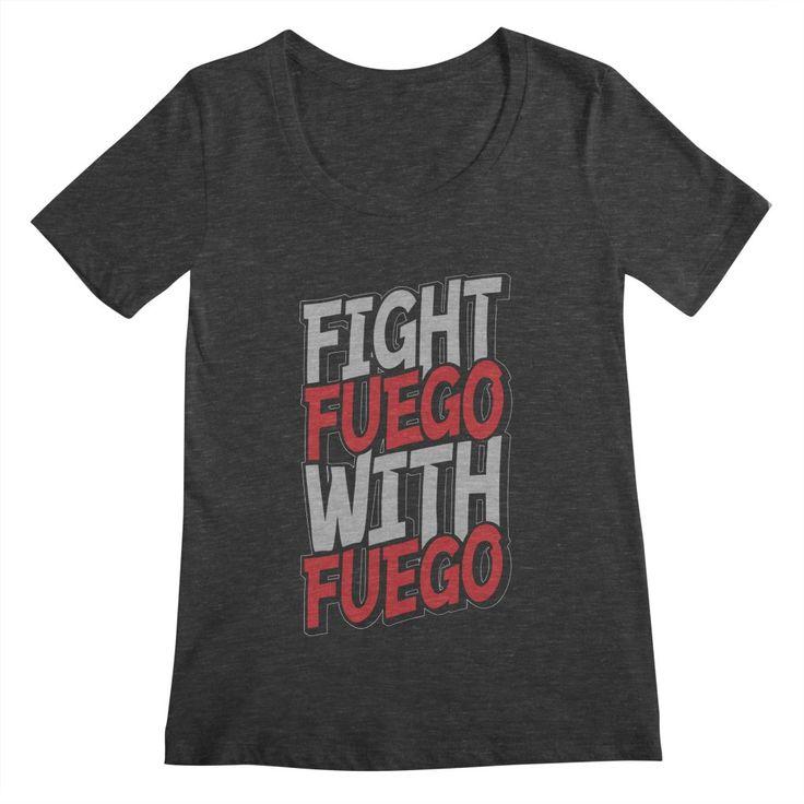 Fight Fuego With Fuego Women's Scoopneck by Grandio Design Artist Shop
