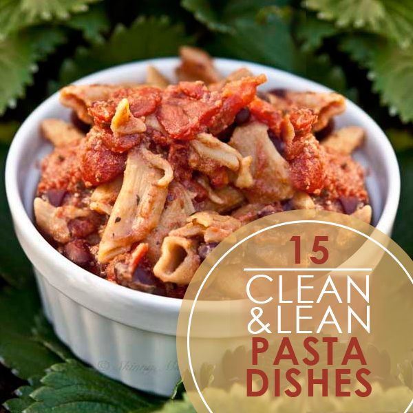 15 Clean & Lean Pasta Dishes that are easy to make and are sure to fill you up!