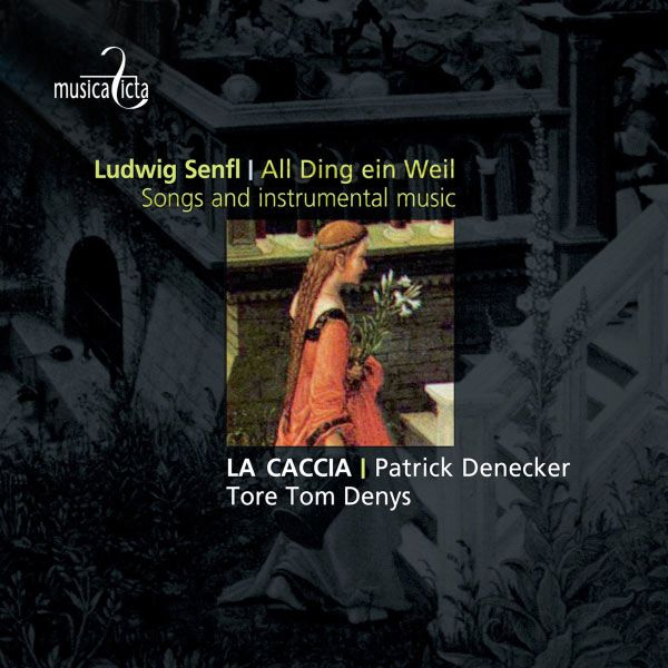 Senfl: All Ding ein Weil - Songs and Instrumental Music La Caccia / Patrick Denecker / Tore Tom Denys    Chez : La Caccia  Genre : Classique