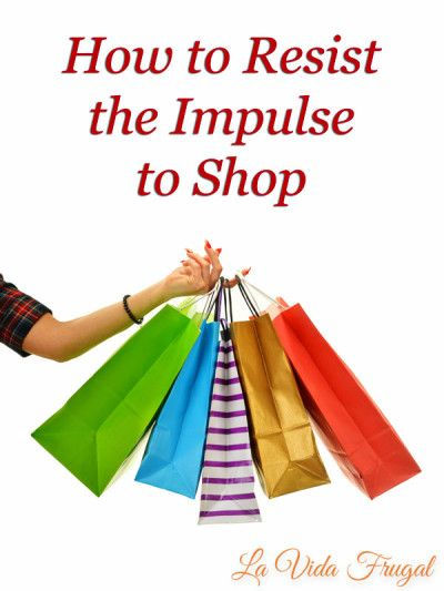 How to Resist the Impulse to Shop | La Vida Frugal #TriplePFeature
