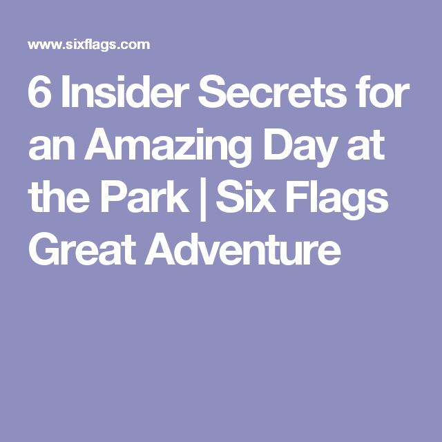 6 Insider Secrets for an Amazing Day at the Park | Six Flags Great Adventure