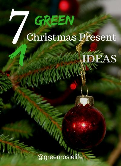 A Green and Rosie Life: Weekly Green Tips #32 - 7 Green Christmas Present Ideas