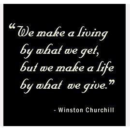 """""""We make a living by what we get, but we make a life by what we give."""" - Winston Churchill #quote"""