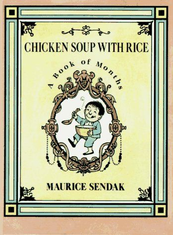 Chicken Soup with Rice by Maurice Sendak. Another one of my beloved childhood memories, age 5.