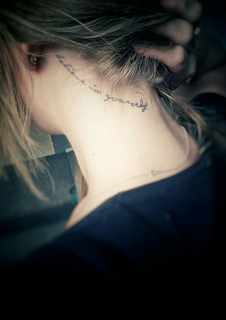 My neck tattoo. 'Believe in yourself'. I really love the placement. Tessa H