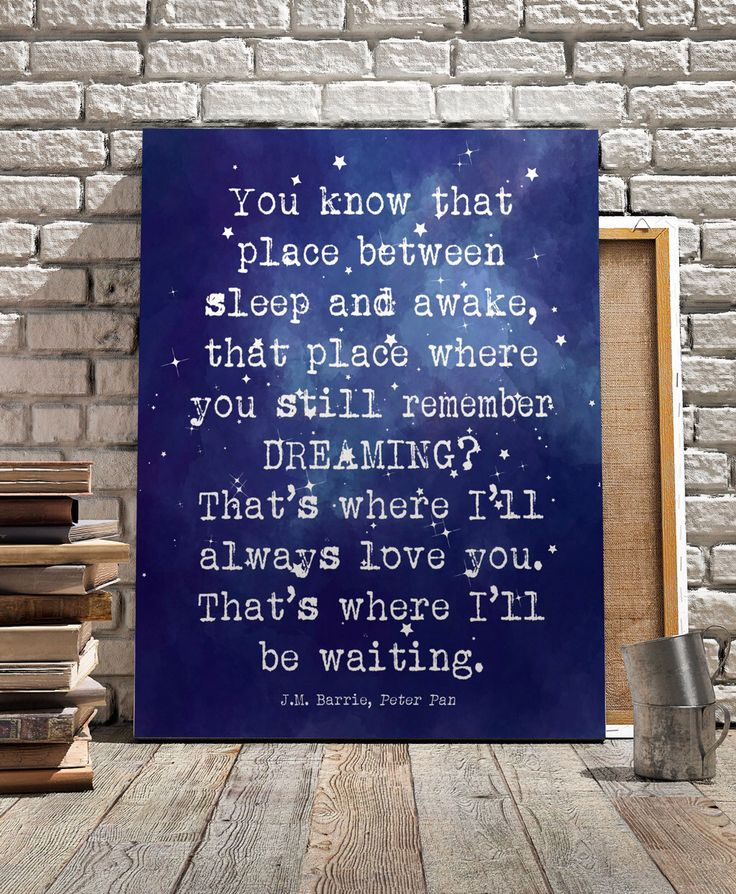 "J.M. Barrie quote, Peter Pan quote, Instant download printable wall art, ""You know that place between sleep and awake..."", nursery printable by QuotesandProse on Etsy https://www.etsy.com/listing/231083430/jm-barrie-quote-peter-pan-quote-instant"