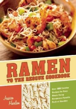 Ramen to the Rescue Cookbook: 100 Creative Recipes for Easy Meals Using Everyone's Favorite Pack of Noodles (Paperback)