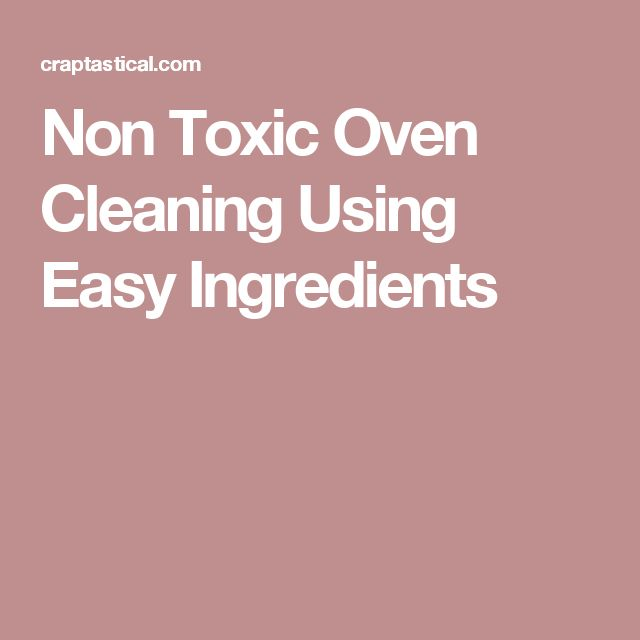 Non Toxic Oven Cleaning Using Easy Ingredients