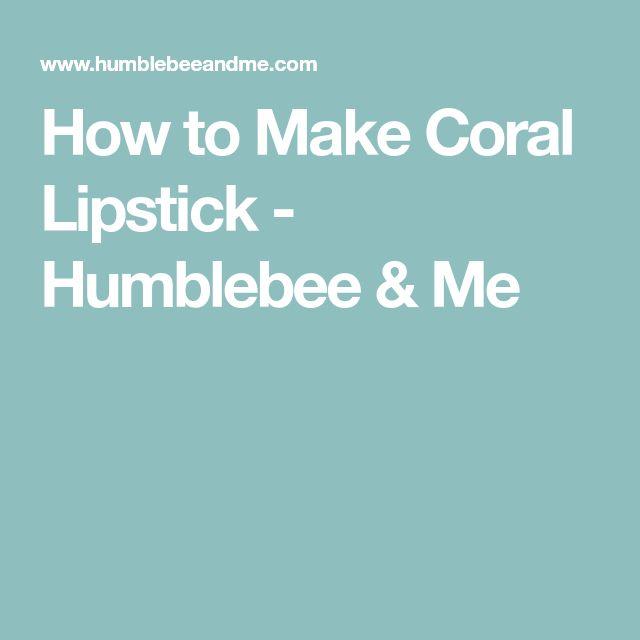 How to Make Coral Lipstick - Humblebee & Me
