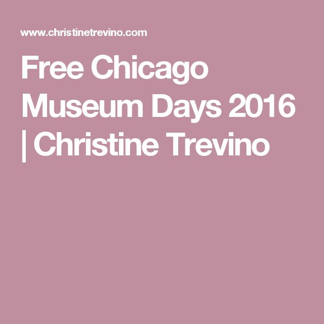 Free Chicago Museum Days 2016 | Christine Trevino