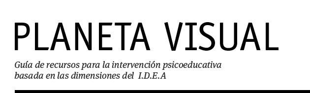 http://catedu.es/planetaVisual/ Guia de recursos para la intervención psicoeducativas basados en las dimensiones de I.D.E.A