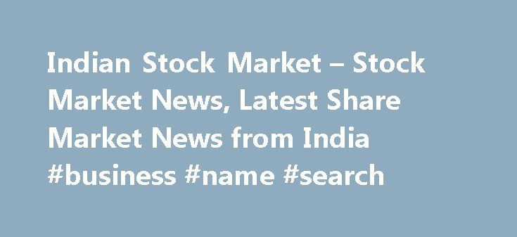 Indian Stock Market – Stock Market News, Latest Share Market News from India #business #name #search http://business.remmont.com/indian-stock-market-stock-market-news-latest-share-market-news-from-india-business-name-search/  #stock markets today # India Market Reuters is the news and media division of Thomson Reuters. Thomson Reuters is the world's largest international multimedia news agency, providing investing news, world news, business news, technology news, headline news, small…