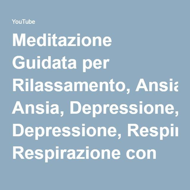 Meditazione Guidata per Rilassamento, Ansia, Depressione, Respirazione con Musica Relax - YouTube