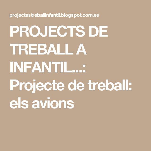 PROJECTS DE TREBALL A INFANTIL...: Projecte de treball: els avions