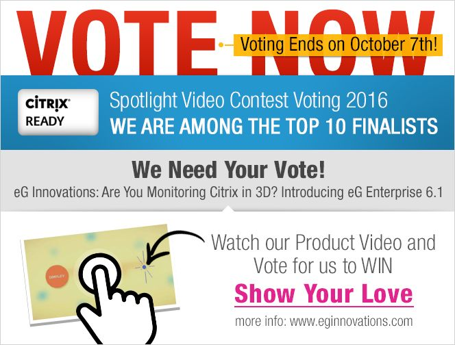 Citrix Ready Spotlight Video Contest 2016. Watch our Product Video and Vote for us to WIN. eG Innovations: Are You Monitoring Citrix in 3D? Introducing eG Enterprise 6.1