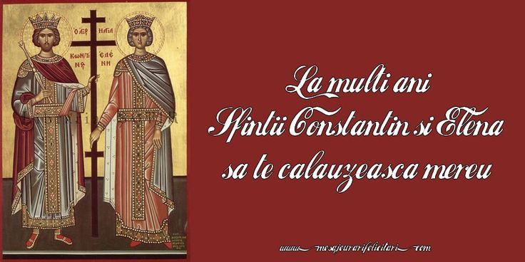 La multi ani! Sfintii Constantin si Elena sa te calauzeasca mereu!