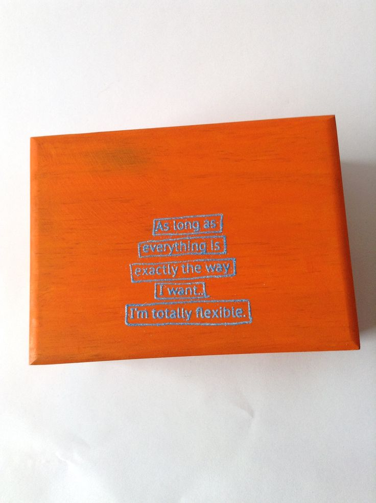 """In a bright orange color """"As Long As Everything Is Exactly The Way I Want, I'm Totally Flexible"""" screams that it's ok to be a little particular about things....most things....ok, ALL things......  Stash your trinkets in this box that measures 4.5 inches long by 6 inches wide and 2.75 inches tall.  And has a silver lining......."""