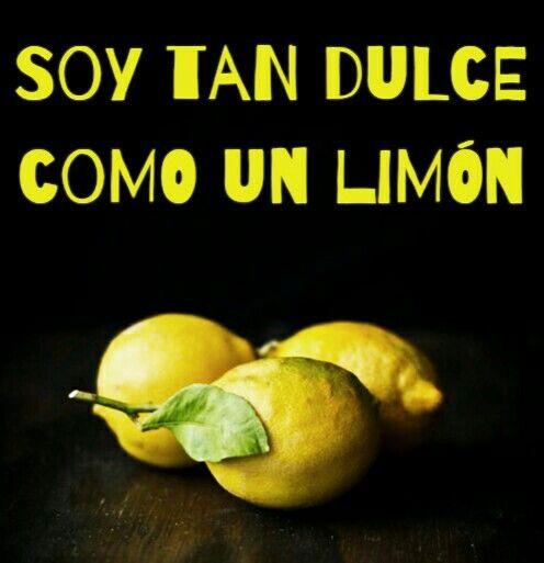 Soy tan dulce como un limón.