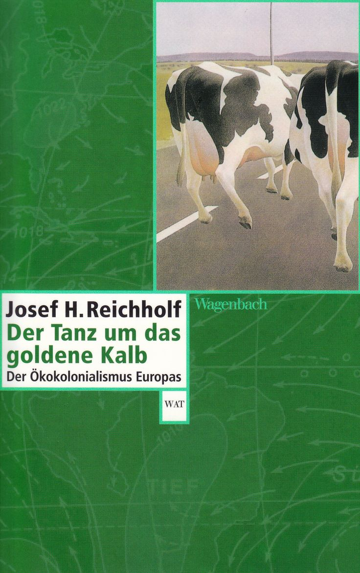 Der Tanz um das goldene Kalb: Der Ökokolonialismus Europas von Josef H. Reichholf, Wagenbach Verlag 2006, ISBN-13: 978-3803125323