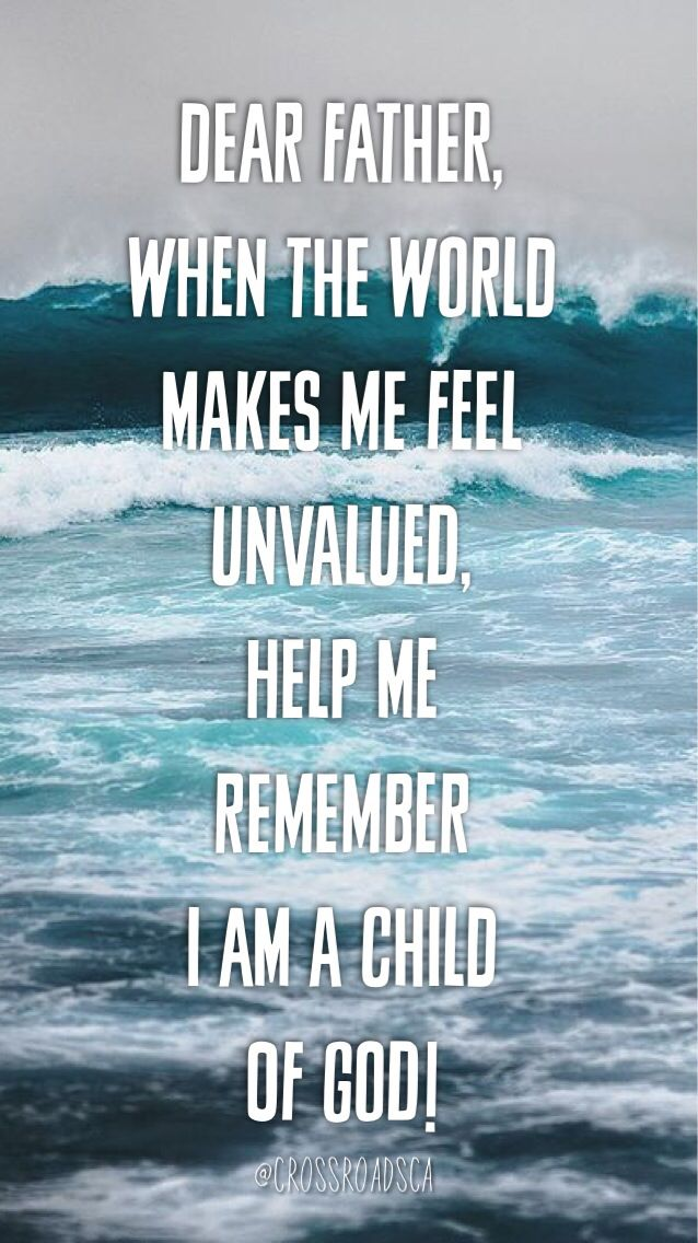 Dear Father, when the world makes me feel unvalued, help me remember I am a Child of God! Amen