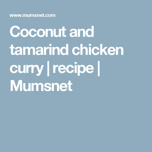 Coconut and tamarind chicken curry | recipe | Mumsnet