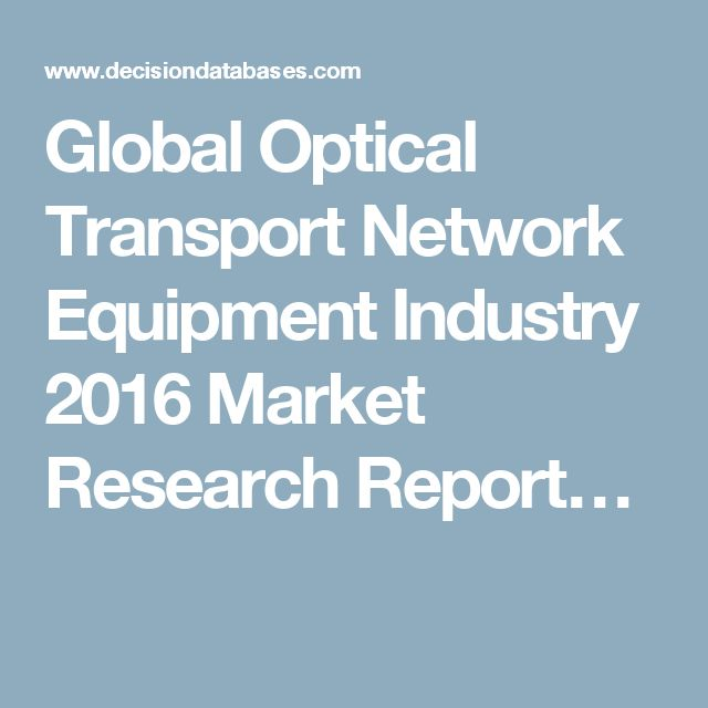 Global Optical Transport Network Equipment Industry 2016 Market Research Report…