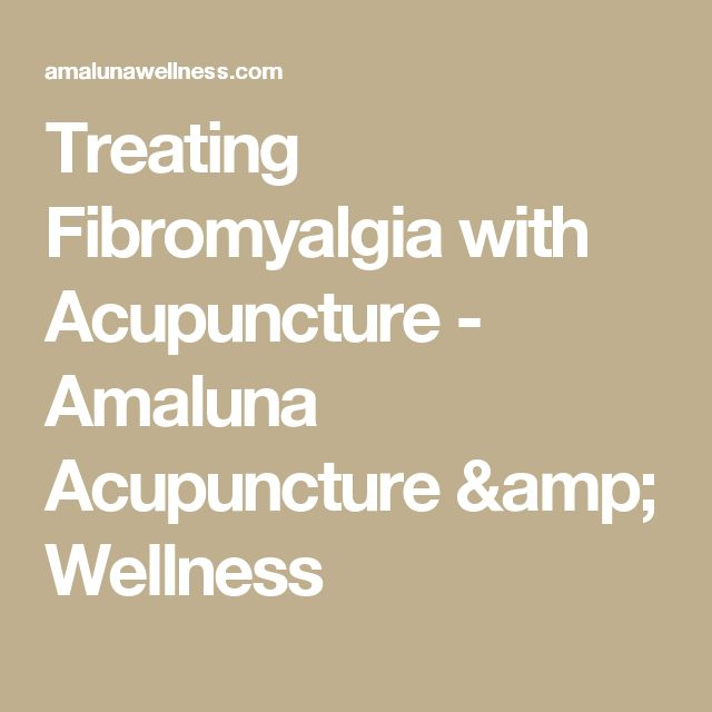 Treating Fibromyalgia with Acupuncture - Amaluna Acupuncture & Wellness