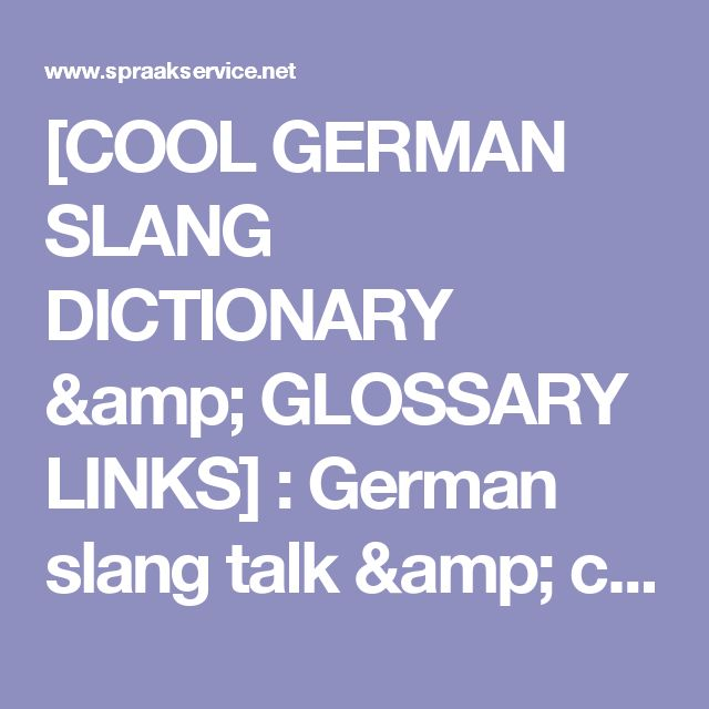 [COOL GERMAN SLANG DICTIONARY & GLOSSARY LINKS] : German slang talk & colloquialisms glossaries. Slang Wörterbuch, Deutsche Schimpfwörter, German insults, curses, dirty language, swear words, German jargon