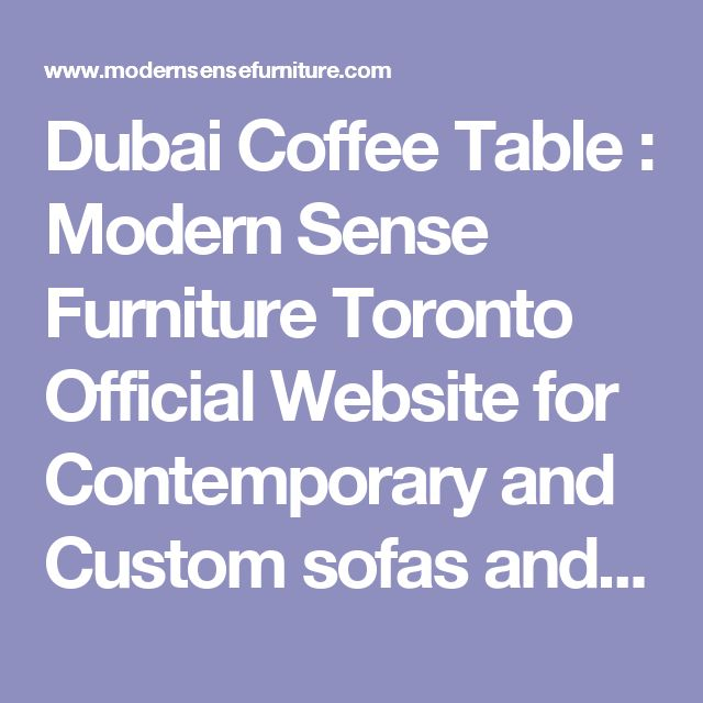 Dubai Coffee Table : Modern Sense Furniture Toronto Official Website for Contemporary and Custom sofas and sectionals