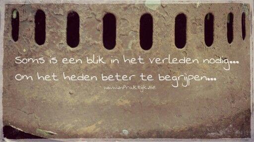 Soms is een blik in het verleden nodig... Om het heden beter te begrijpen...  Www.InPraktijk.be