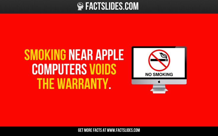 34 Facts about Smoking ←FACTSlides→ Smoking near Apple computers voids the warranty.