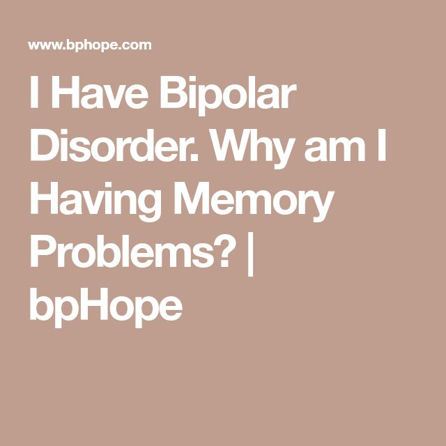 I Have Bipolar Disorder. Why am I Having Memory Problems? | bpHope