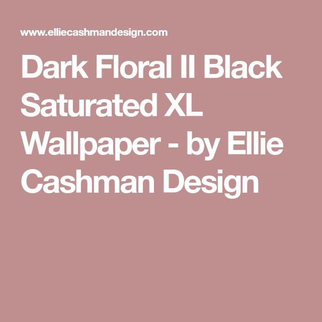 Dark Floral Ii Black Saturated Xl Wallpaper: Best 25+ Black Floral Wallpaper Ideas On Pinterest