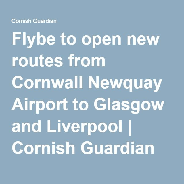 Flybe to open new routes from Cornwall Newquay Airport to Glasgow and Liverpool | Cornish Guardian