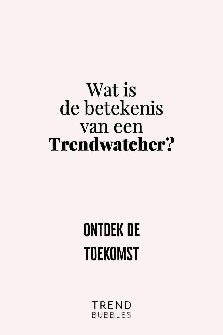 Wat Is De Betekenis Van Een Trendwatcher Trendwatching Nederlands