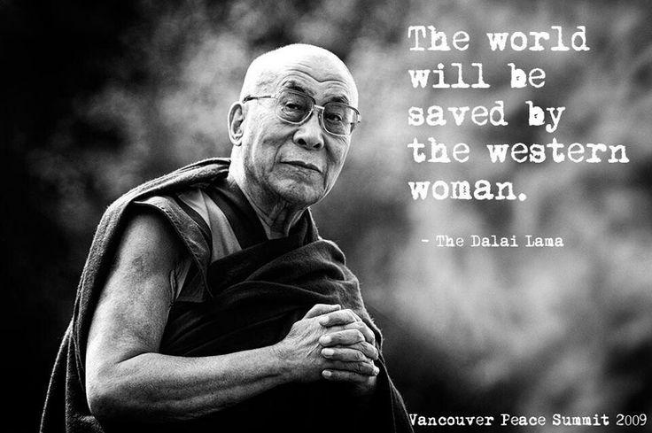 The world will be saved by the western woman.. - Dalai Lama WILD WOMAN SISTERHOOD™