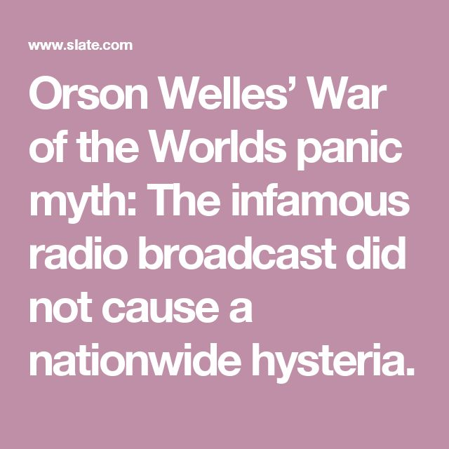 Orson Welles' War of the Worlds panic myth: The infamous radio broadcast did not cause a nationwide hysteria.