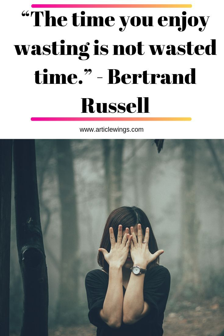 The Time You Enjoy Wasting Is Not Wasted Time Bertrand Russell When You Are Successful You Ll Just Get Bu Bertrand Digital Marketing Internet Marketing