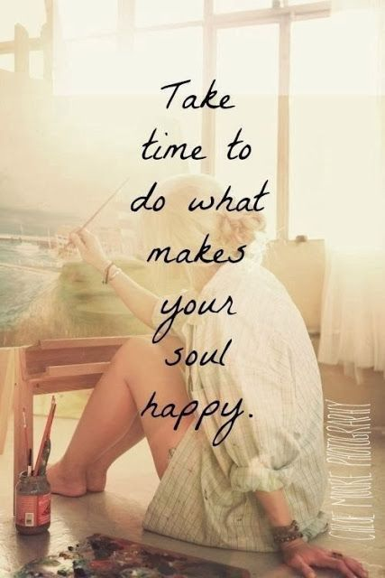Take time to do what makes your soul happy | Inspirational Quotes