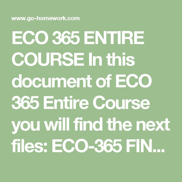 ECO 365 ENTIRE COURSE In this document of ECO 365 Entire Course you will find the next files:  ECO-365 FINAL EXAM TEST.pdf ECO-365 Week 1 Article Analysis Paper Final Draft.doc ECO-365 week 1 dqs.doc ECO-365 week 2 dqs.doc ECO-365 Week 2 IA Supply – Demand Simulation.doc ECO-365 Week 2 LT Organization Industry Overview.doc ECO-365 week 3 dqs.doc ECO-365 Week 3 LT Current Market Conditions Paper.doc ECO-365 week 4 dqs.doc ECO-365 Week 4 IA Differentiating between Market Structures…
