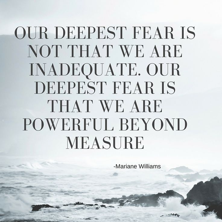 Our deepest fear is not that we are inadequate.