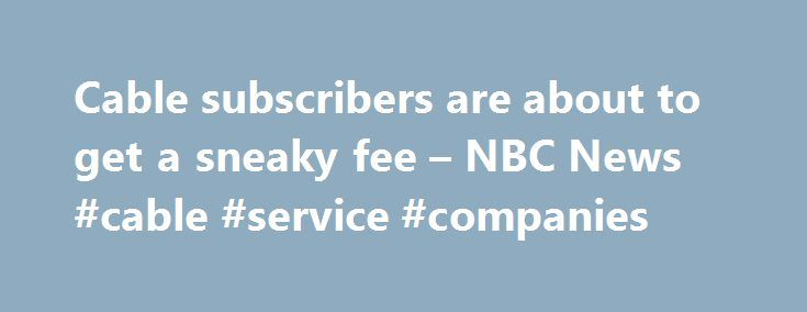 "Cable subscribers are about to get a sneaky fee – NBC News #cable #service #companies http://phoenix.remmont.com/cable-subscribers-are-about-to-get-a-sneaky-fee-nbc-news-cable-service-companies/  # Cable subscribers are about to get a sneaky fee If you have cable TV service, you probably have at least one set-top box in your house. On Monday, a federal rule change takes effect that could eventually force you to rent more cable boxes. Right now, most cable systems don't scramble the ""basic…"