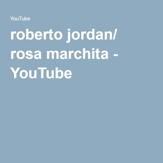 roberto jordan/ rosa marchita - YouTube