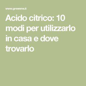 Acido citrico: 10 modi per utilizzarlo in casa e dove trovarlo