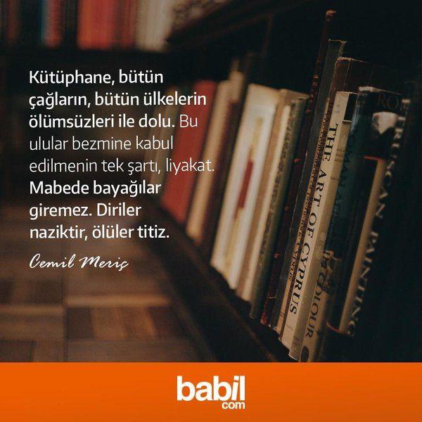 Kütüphane, bütün çağların, bütün ülkelerin Ölümsüzleri ile dolu. Bu ulular bezmine kabul edilmenin tek şartı, liyakat. Mabede bayağılar giremez. Diriler naziktir, ölület titiz.   - Cemil Meriç  #sözler #anlamlısözler #güzelsözler #manalısözler #özlüsözler #alıntı #alıntılar #alıntıdır #alıntısözler