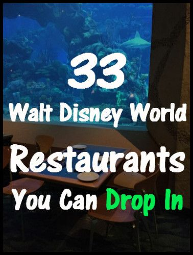If you are planning a last minute trip or decide spur of the moment that you want to eat at Table-Service restaurant, here are 33 Walt Disney World restaurants you can drop in