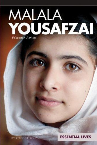 Malala Yousafzai: Education Activist: Education Activist (Essential Lives) by Rebecca Rowell    A biography of Malala Yousafzai, a Muslim teenage girl from Pakistan, who advocates for education of women and children, and whom the Taliban attempted to assassinate on October 9, 2012.